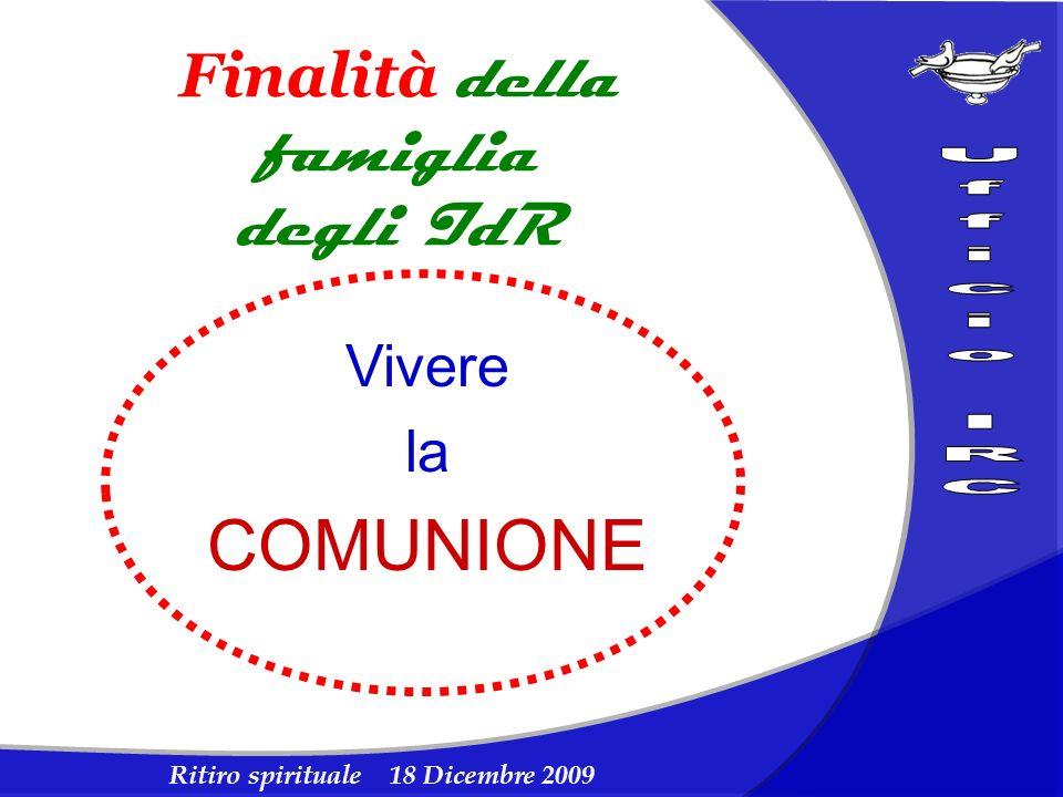 Ritiro spirituale 18 Dicembre 2009 Finalità della famiglia degli IdR Vivere la COMUNIONE Diventare uno Specchio su cui si riflette la luce di Cristo che illumina tutti gli uomini
