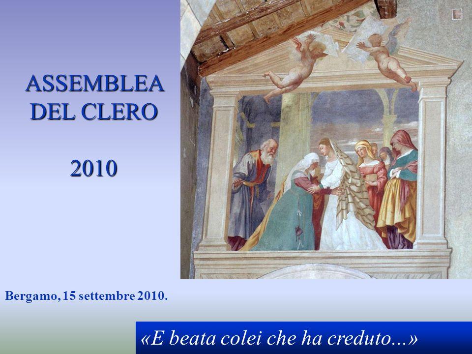 ASSEMBLEA DEL CLERO 2010 Bergamo, 15 settembre 2010. «E beata colei che ha creduto...»