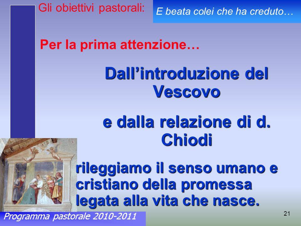 Programma pastorale 2010-2011 E beata colei che ha creduto… 21 Per la prima attenzione… Dallintroduzione del Vescovo e dalla relazione di d.