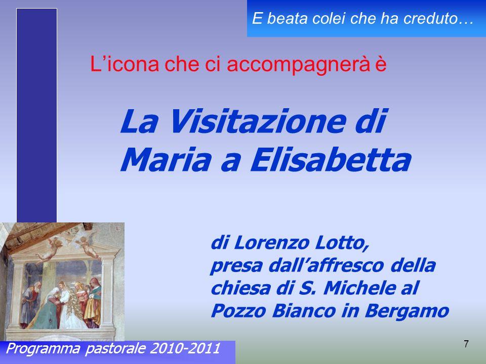 Programma pastorale 2010-2011 E beata colei che ha creduto… 7 Licona che ci accompagnerà è di Lorenzo Lotto, presa dallaffresco della chiesa di S.
