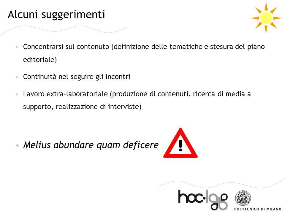 Alcuni suggerimenti Concentrarsi sul contenuto (definizione delle tematiche e stesura del piano editoriale) Continuità nel seguire gli incontri Lavoro