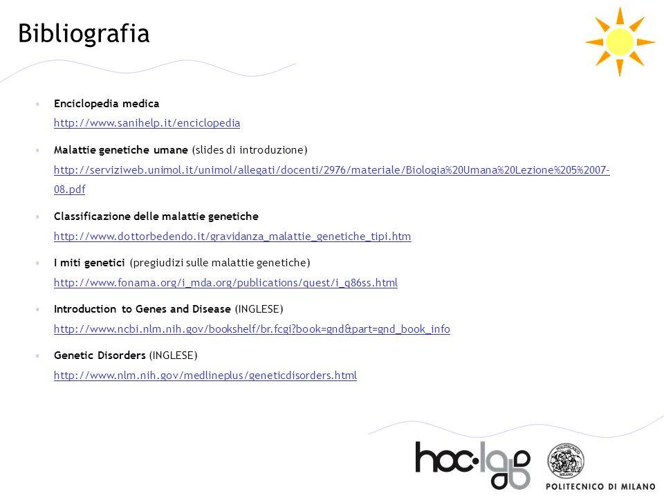 Bibliografia Enciclopedia medica http://www.sanihelp.it/enciclopedia http://www.sanihelp.it/enciclopedia Malattie genetiche umane (slides di introduzi