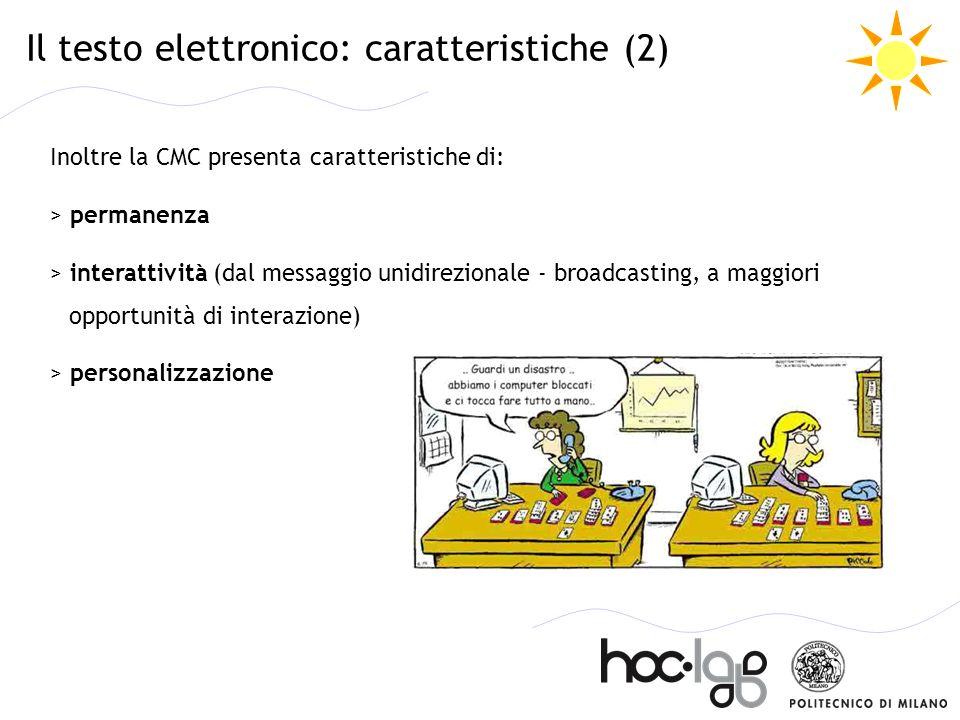 Il testo elettronico: caratteristiche (2) Inoltre la CMC presenta caratteristiche di: > permanenza > interattività (dal messaggio unidirezionale - bro