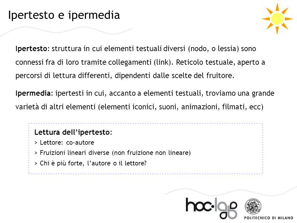 Ipertesto e ipermedia Ipertesto: struttura in cui elementi testuali diversi (nodo, o lessia) sono connessi fra di loro tramite collegamenti (link). Re