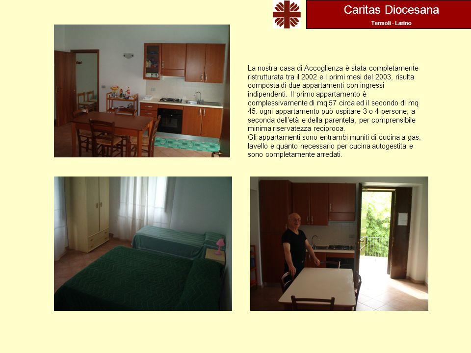 Caritas Diocesana Termoli - Larino La nostra casa di Accoglienza è stata completamente ristrutturata tra il 2002 e i primi mesi del 2003, risulta composta di due appartamenti con ingressi indipendenti.