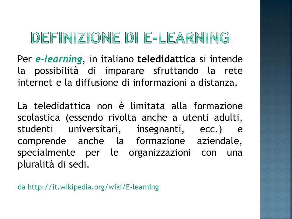 Per e-learning, in italiano teledidattica si intende la possibilità di imparare sfruttando la rete internet e la diffusione di informazioni a distanza