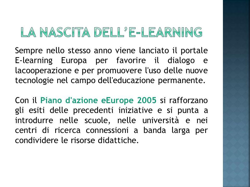 Sempre nello stesso anno viene lanciato il portale E-learning Europa per favorire il dialogo e lacooperazione e per promuovere l'uso delle nuove tecno
