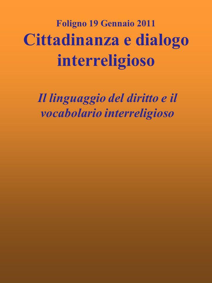 Foligno 19 Gennaio 2011 Cittadinanza e dialogo interreligioso Il linguaggio del diritto e il vocabolario interreligioso