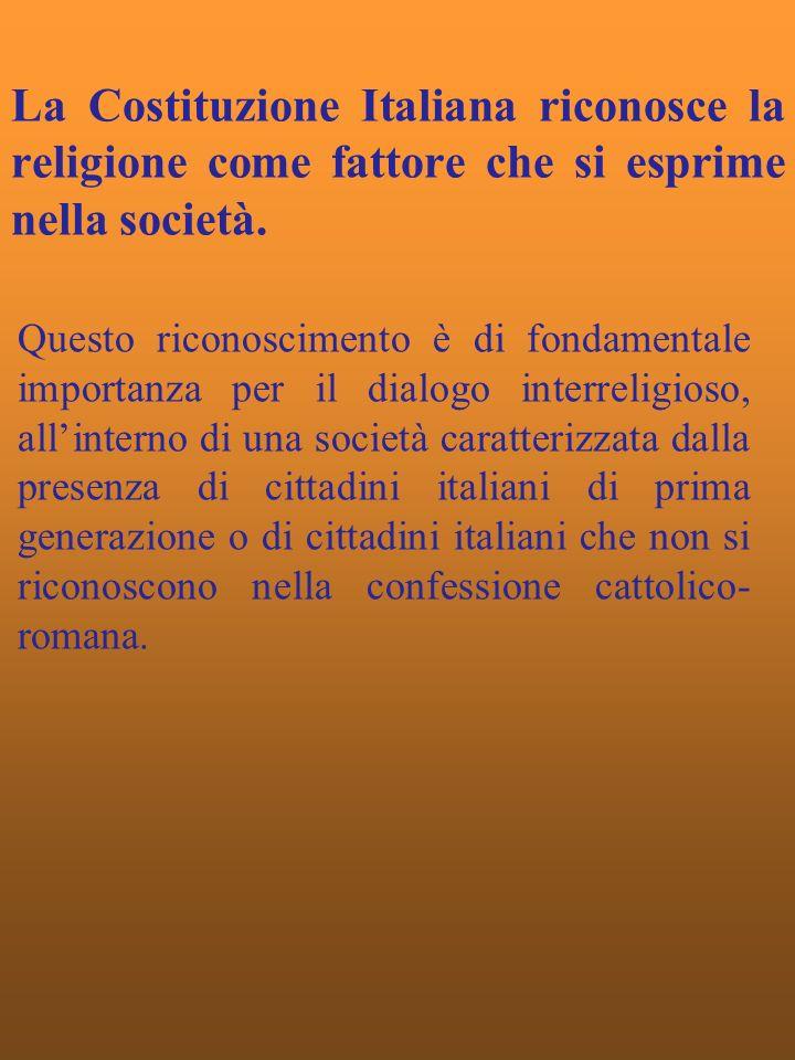 La Costituzione Italiana riconosce la religione come fattore che si esprime nella società.