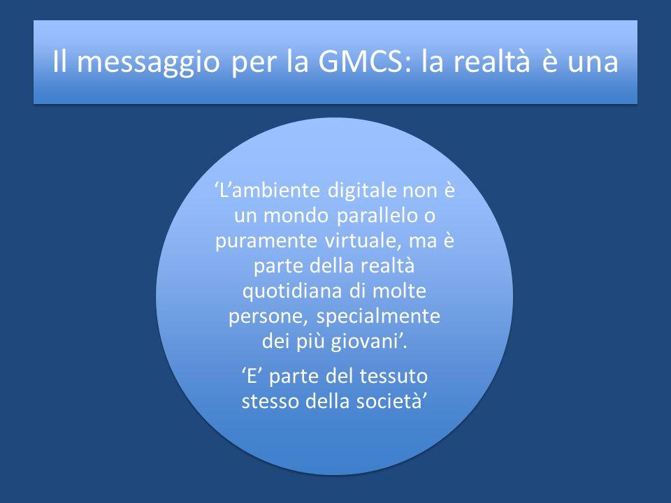 Il messaggio per la GMCS: la realtà è una Lambiente digitale non è un mondo parallelo o puramente virtuale, ma è parte della realtà quotidiana di molt