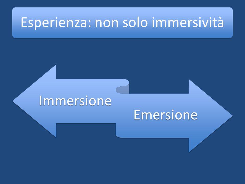 Esperienza: non solo immersività Immersione Emersione