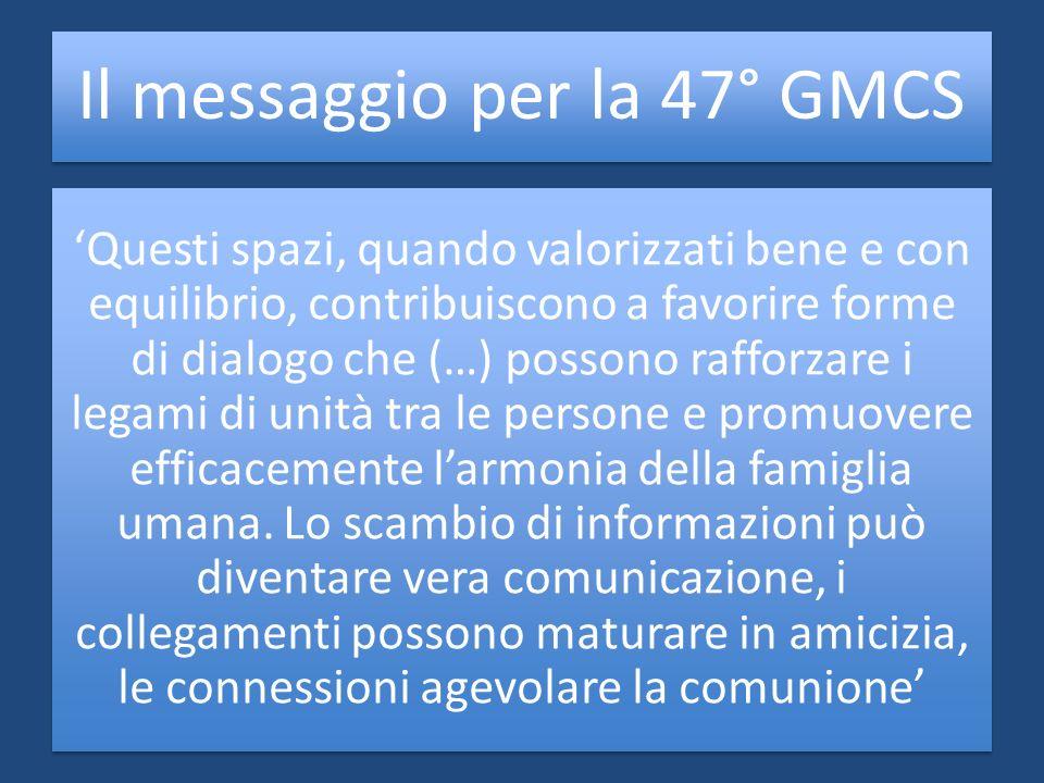 Il messaggio per la 47° GMCS Questi spazi, quando valorizzati bene e con equilibrio, contribuiscono a favorire forme di dialogo che (…) possono raffor