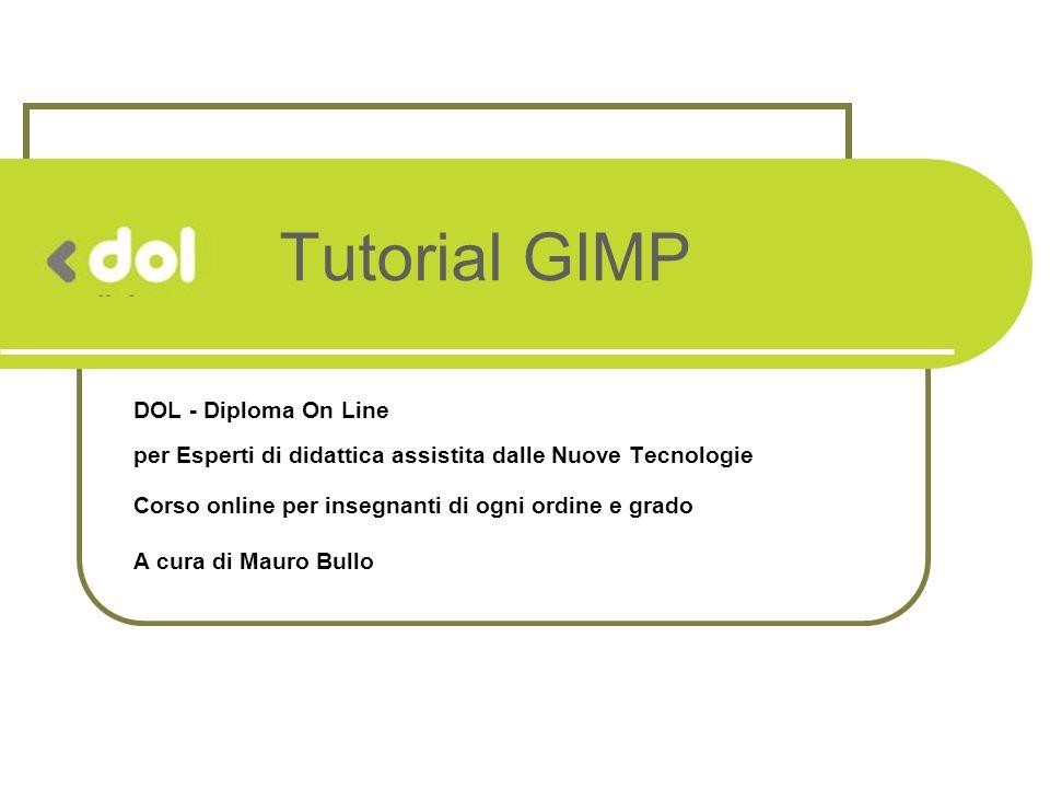 Tutorial GIMP DOL - Diploma On Line per Esperti di didattica assistita dalle Nuove Tecnologie Corso online per insegnanti di ogni ordine e grado A cur