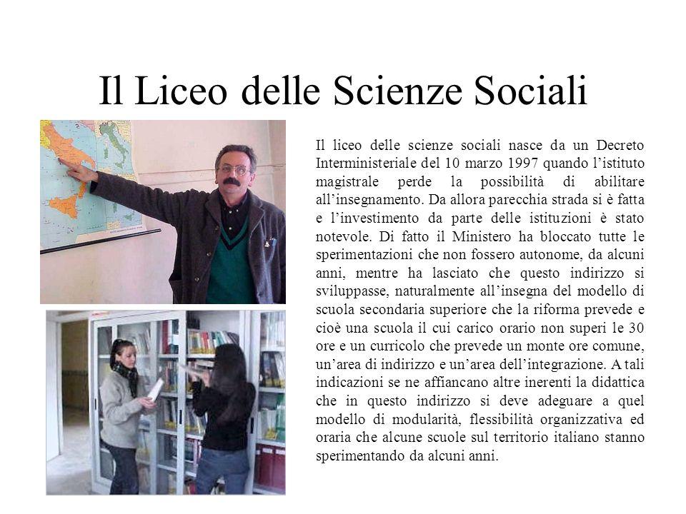 Il Liceo delle Scienze Sociali Il liceo delle scienze sociali nasce da un Decreto Interministeriale del 10 marzo 1997 quando listituto magistrale perd