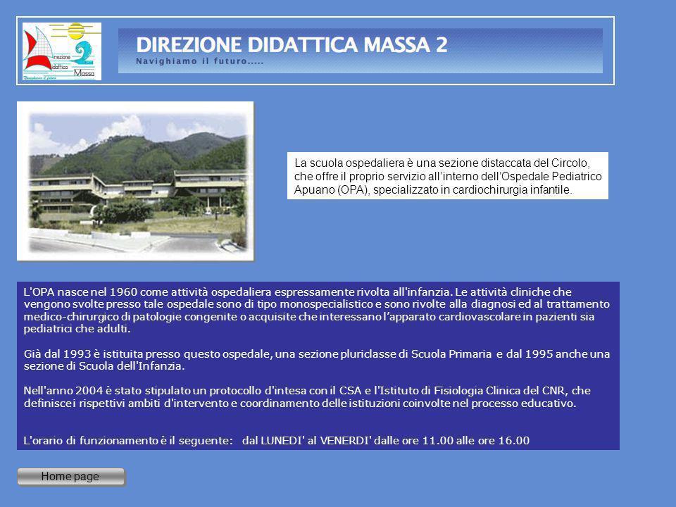 Home page La scuola ospedaliera è una sezione distaccata del Circolo, che offre il proprio servizio allinterno dellOspedale Pediatrico Apuano (OPA), s