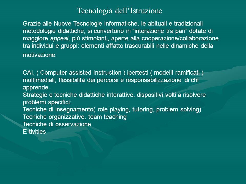 Tecnologia dellIstruzione Grazie alle Nuove Tecnologie informatiche, le abituali e tradizionali metodologie didattiche, si convertono in interazione t