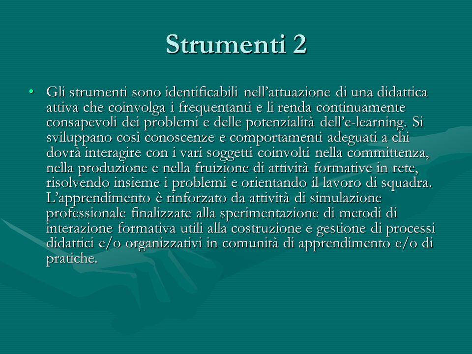 Strumenti 2 Gli strumenti sono identificabili nellattuazione di una didattica attiva che coinvolga i frequentanti e li renda continuamente consapevoli dei problemi e delle potenzialità delle-learning.