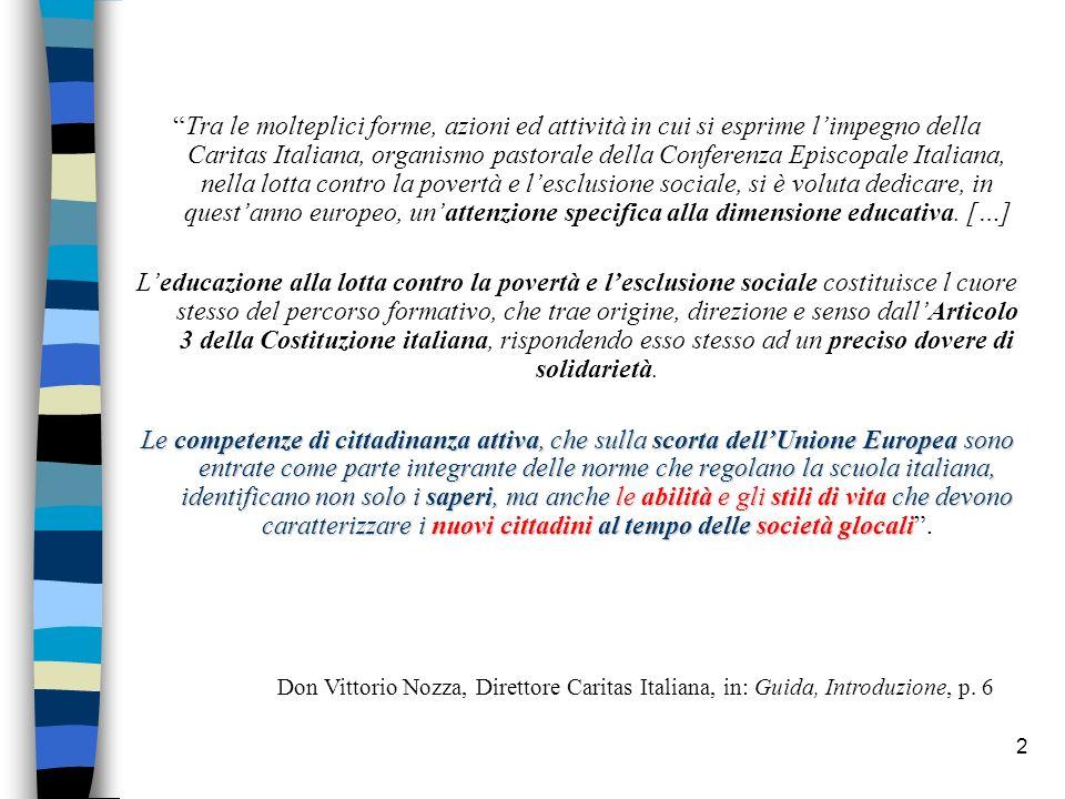 2 Tra le molteplici forme, azioni ed attività in cui si esprime limpegno della Caritas Italiana, organismo pastorale della Conferenza Episcopale Itali