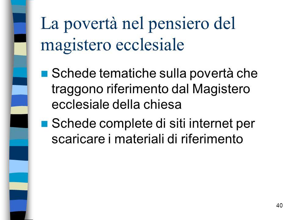 40 La povertà nel pensiero del magistero ecclesiale Schede tematiche sulla povert à che traggono riferimento dal Magistero ecclesiale della chiesa Schede complete di siti internet per scaricare i materiali di riferimento