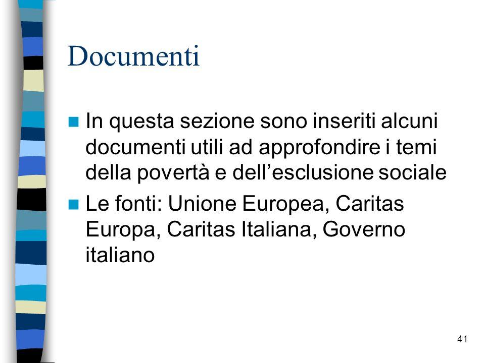 41 Documenti In questa sezione sono inseriti alcuni documenti utili ad approfondire i temi della povert à e dellesclusione sociale Le fonti: Unione Eu