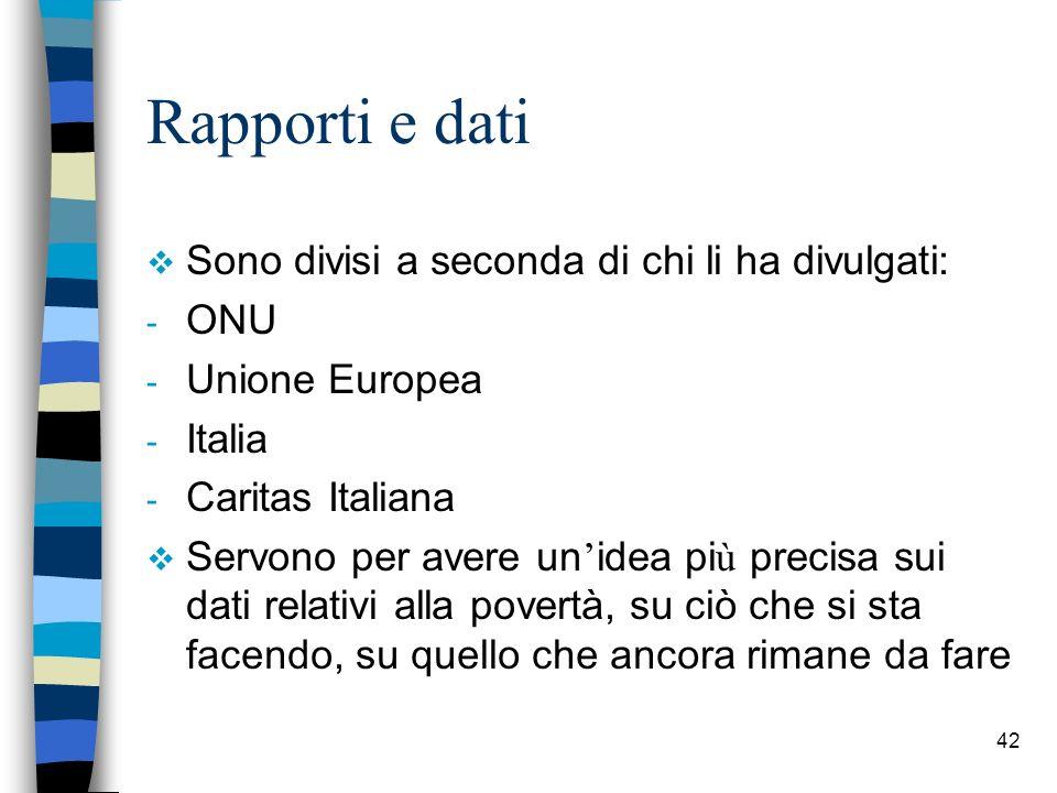 42 Rapporti e dati Sono divisi a seconda di chi li ha divulgati: - ONU - Unione Europea - Italia - Caritas Italiana Servono per avere un idea pi ù pre