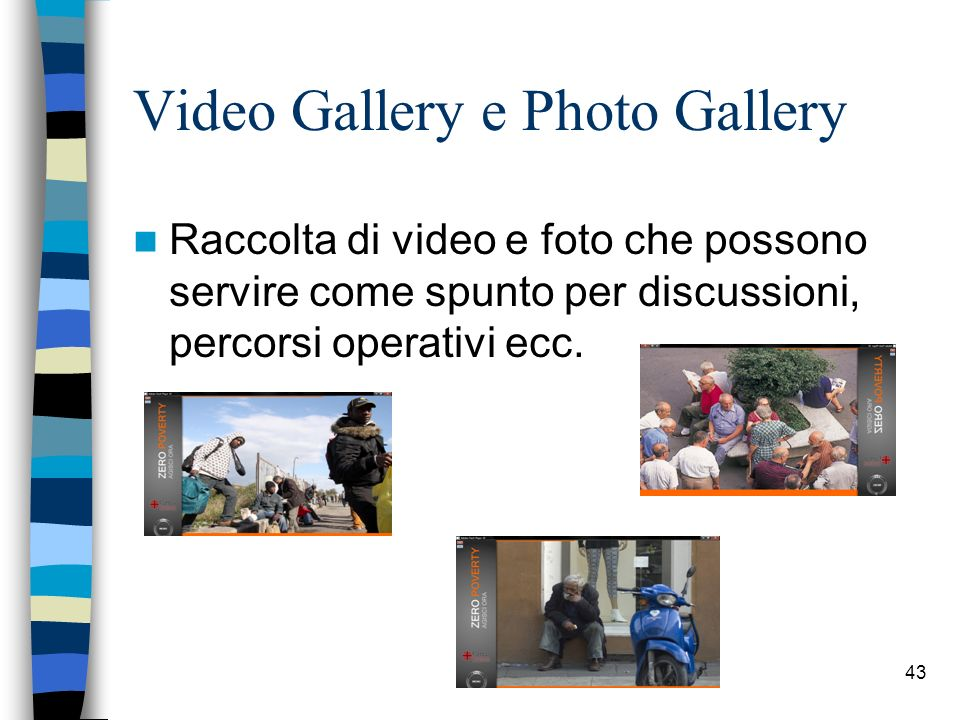 43 Video Gallery e Photo Gallery Raccolta di video e foto che possono servire come spunto per discussioni, percorsi operativi ecc.