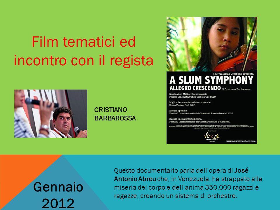Film tematici ed incontro con il regista CRISTIANO BARBAROSSA Gennaio 2012 Questo documentario parla dellopera di José Antonio Abreu che, in Venezuela