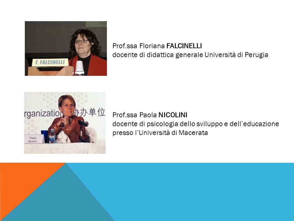 Prof.ssa Floriana FALCINELLI docente di didattica generale Università di Perugia Prof.ssa Paola NICOLINI docente di psicologia dello sviluppo e delled