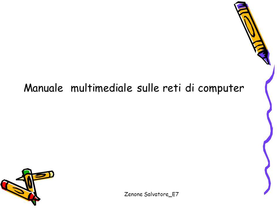 Zenone Salvatore_E7 Manuale multimediale sulle reti di computer
