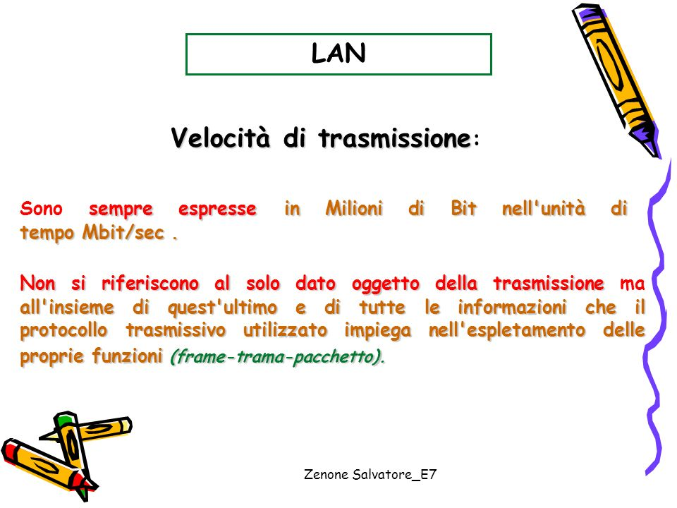 Zenone Salvatore_E7 LAN sempre espresse in Milioni di Bit nell'unità di tempo Mbit/sec. Sono sempre espresse in Milioni di Bit nell'unità di tempo Mbi