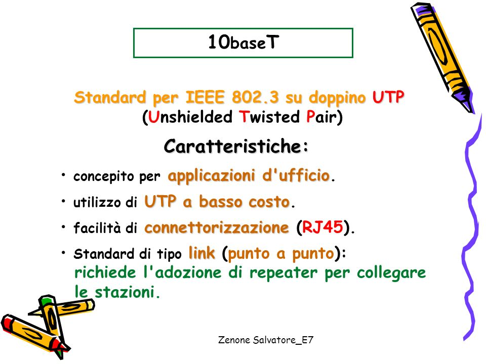 Zenone Salvatore_E7 10 base T applicazioni d'ufficio concepito per applicazioni d'ufficio. UTP a basso costo utilizzo di UTP a basso costo. connettori
