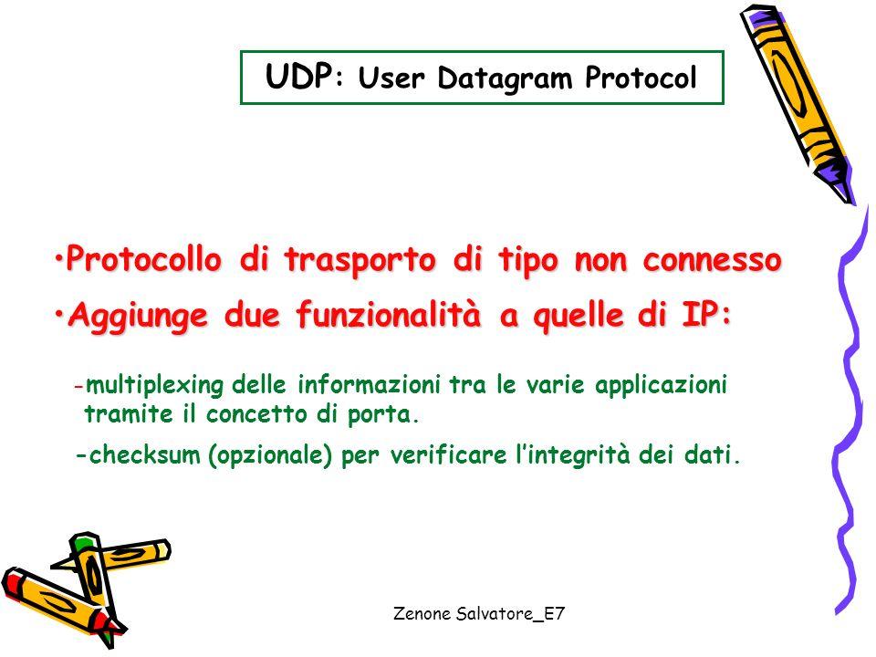 Zenone Salvatore_E7 UDP : User Datagram Protocol Protocollo di trasporto di tipo non connessoProtocollo di trasporto di tipo non connesso Aggiunge due