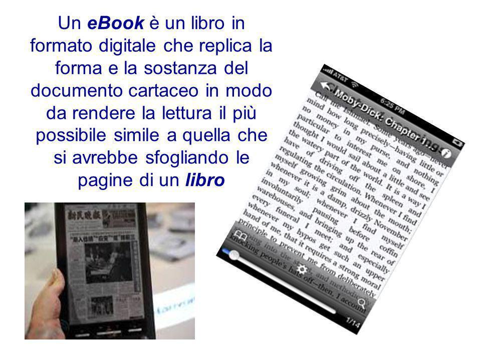 Un eBook è un libro in formato digitale che replica la forma e la sostanza del documento cartaceo in modo da rendere la lettura il più possibile simil