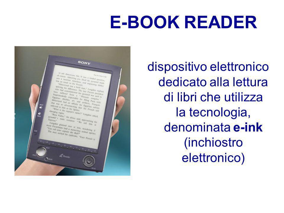 E-BOOK READER dispositivo elettronico dedicato alla lettura di libri che utilizza la tecnologia, denominata e-ink (inchiostro elettronico)