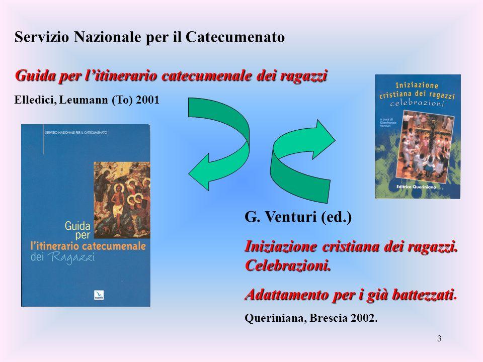 3 Servizio Nazionale per il Catecumenato Guida per litinerario catecumenale dei ragazzi Elledici, Leumann (To) 2001 G. Venturi (ed.) Iniziazione crist