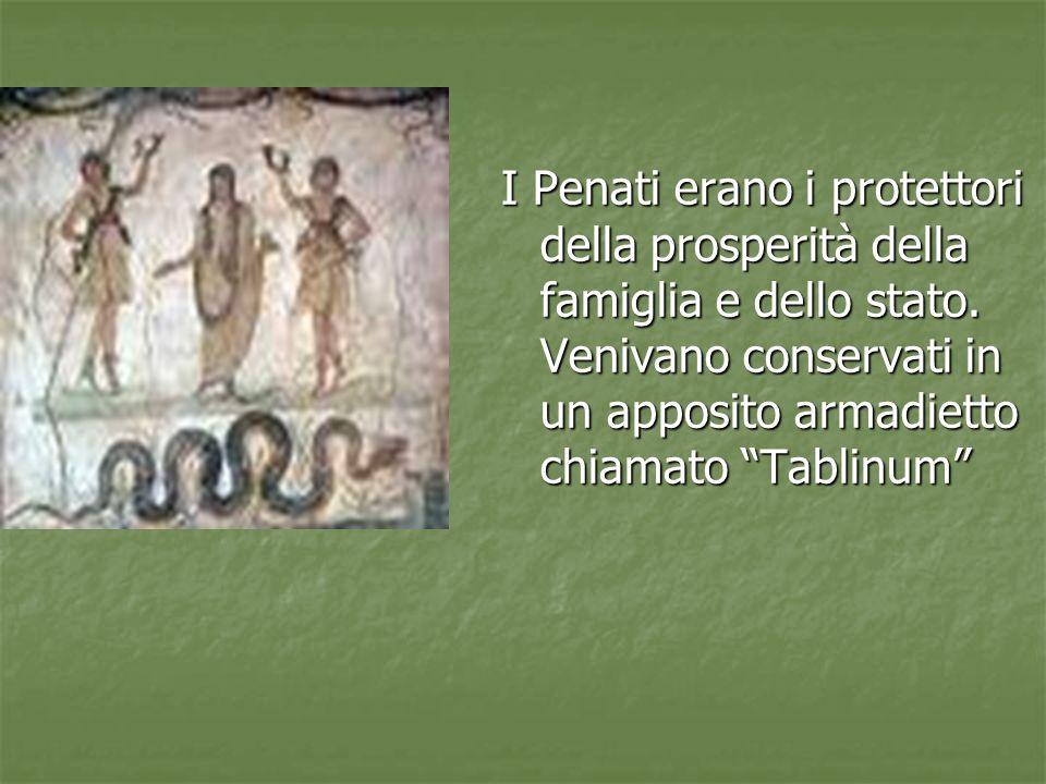 I Penati erano i protettori della prosperità della famiglia e dello stato. Venivano conservati in un apposito armadietto chiamato Tablinum