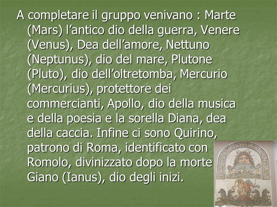 A completare il gruppo venivano : Marte (Mars) lantico dio della guerra, Venere (Venus), Dea dellamore, Nettuno (Neptunus), dio del mare, Plutone (Plu