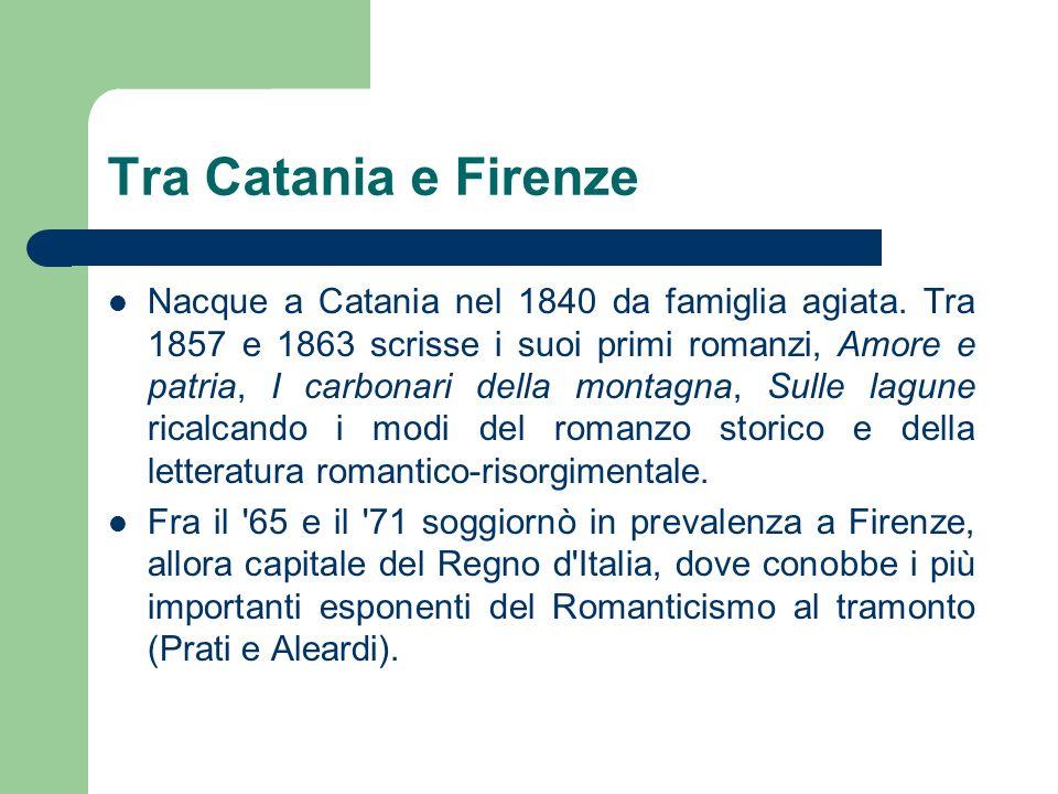 Tra Catania e Firenze Nacque a Catania nel 1840 da famiglia agiata. Tra 1857 e 1863 scrisse i suoi primi romanzi, Amore e patria, I carbonari della mo