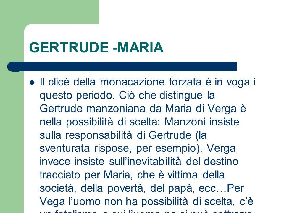 GERTRUDE -MARIA Il clicè della monacazione forzata è in voga i questo periodo. Ciò che distingue la Gertrude manzoniana da Maria di Verga è nella poss