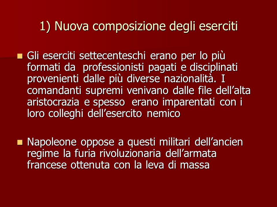 1) Nuova composizione degli eserciti Gli eserciti settecenteschi erano per lo più formati da professionisti pagati e disciplinati provenienti dalle più diverse nazionalità.