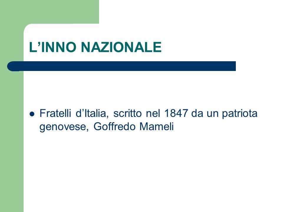 LINNO NAZIONALE Fratelli dItalia, scritto nel 1847 da un patriota genovese, Goffredo Mameli