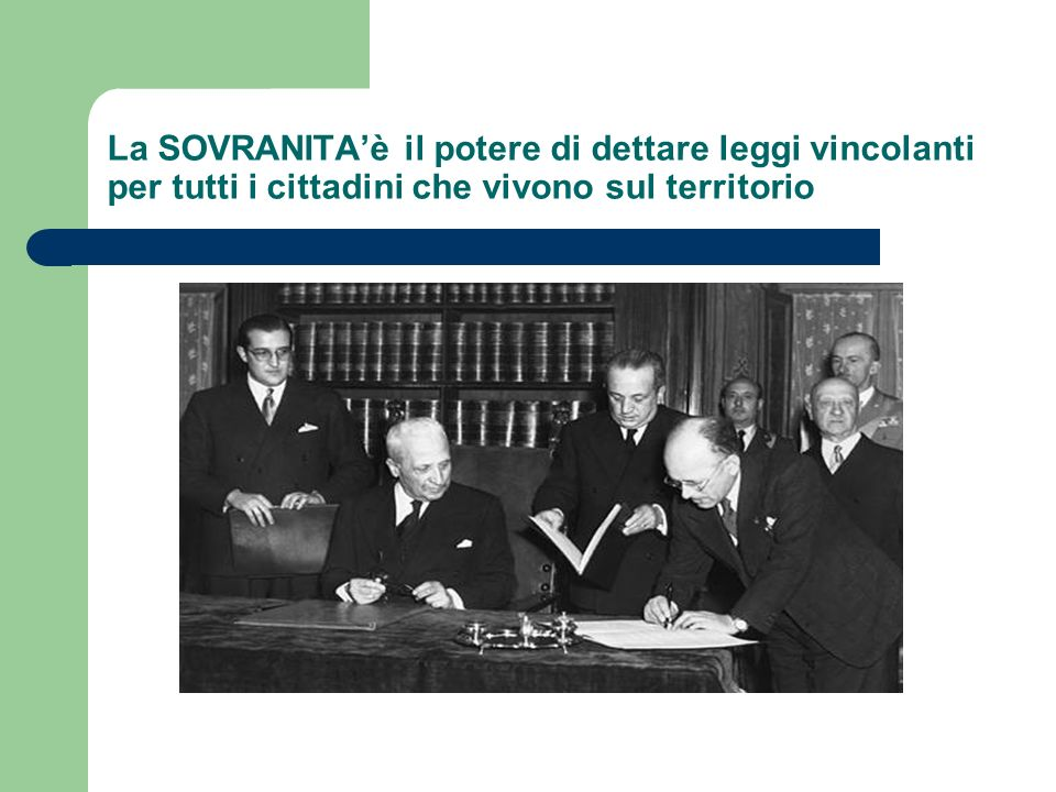 La SOVRANITAè il potere di dettare leggi vincolanti per tutti i cittadini che vivono sul territorio