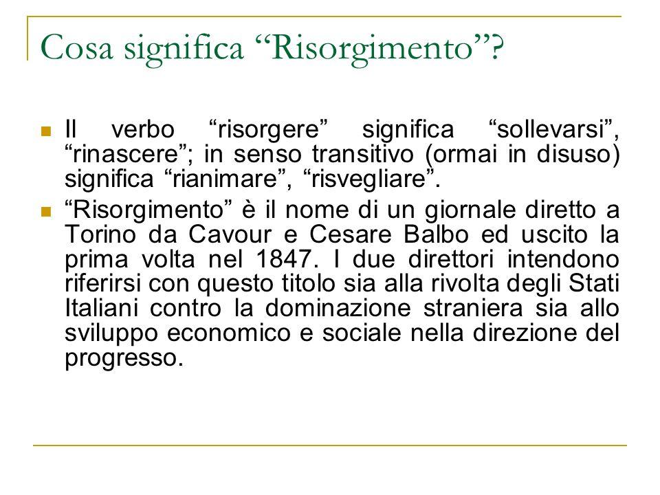 Cosa significa Risorgimento? Il verbo risorgere significa sollevarsi, rinascere; in senso transitivo (ormai in disuso) significa rianimare, risvegliar