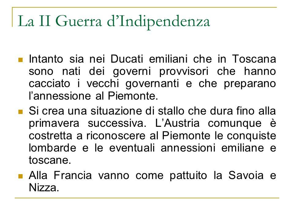 La II Guerra dIndipendenza Intanto sia nei Ducati emiliani che in Toscana sono nati dei governi provvisori che hanno cacciato i vecchi governanti e ch