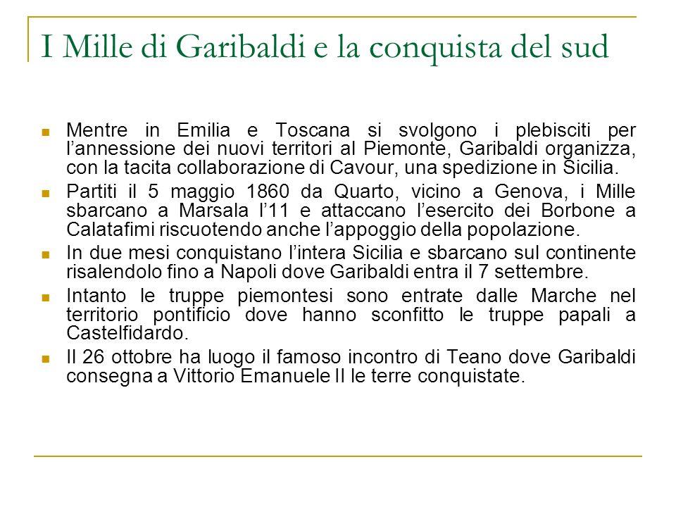 I Mille di Garibaldi e la conquista del sud Mentre in Emilia e Toscana si svolgono i plebisciti per lannessione dei nuovi territori al Piemonte, Garib
