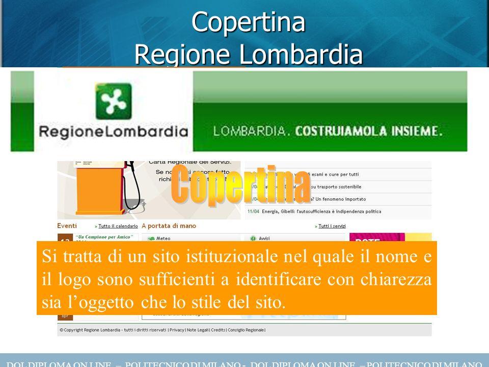Copertina Regione Lombardia Si tratta di un sito istituzionale nel quale il nome e il logo sono sufficienti a identificare con chiarezza sia loggetto che lo stile del sito.