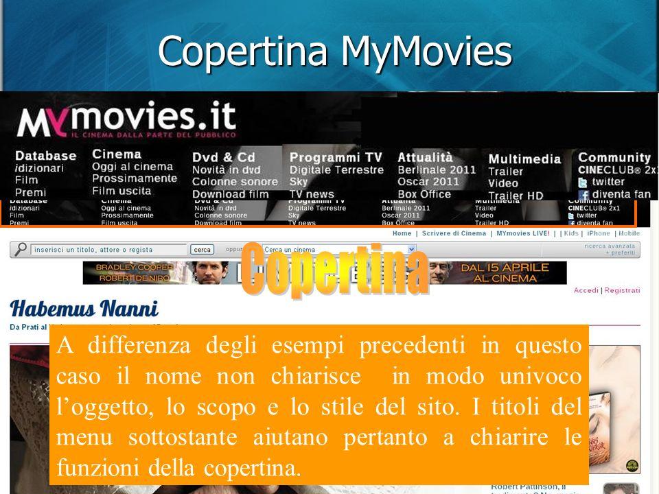Copertina MyMovies A differenza degli esempi precedenti in questo caso il nome non chiarisce in modo univoco loggetto, lo scopo e lo stile del sito.