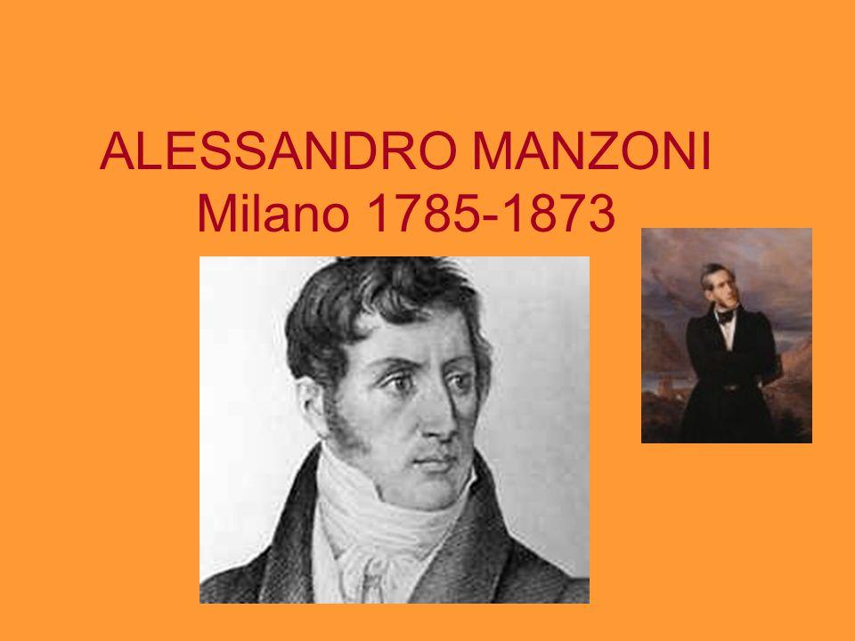 1785: nasce a Milano dal conte Pietro Manzoni e da Giulia Beccaria Studia presso i Somaschi e i Barnabiti La madre vive a Parigi con Carlo Imbonati Manzoni sta a Milano con il padre e frequenta i salotti intellettuali milanesi Prova simpatia per Napoleone