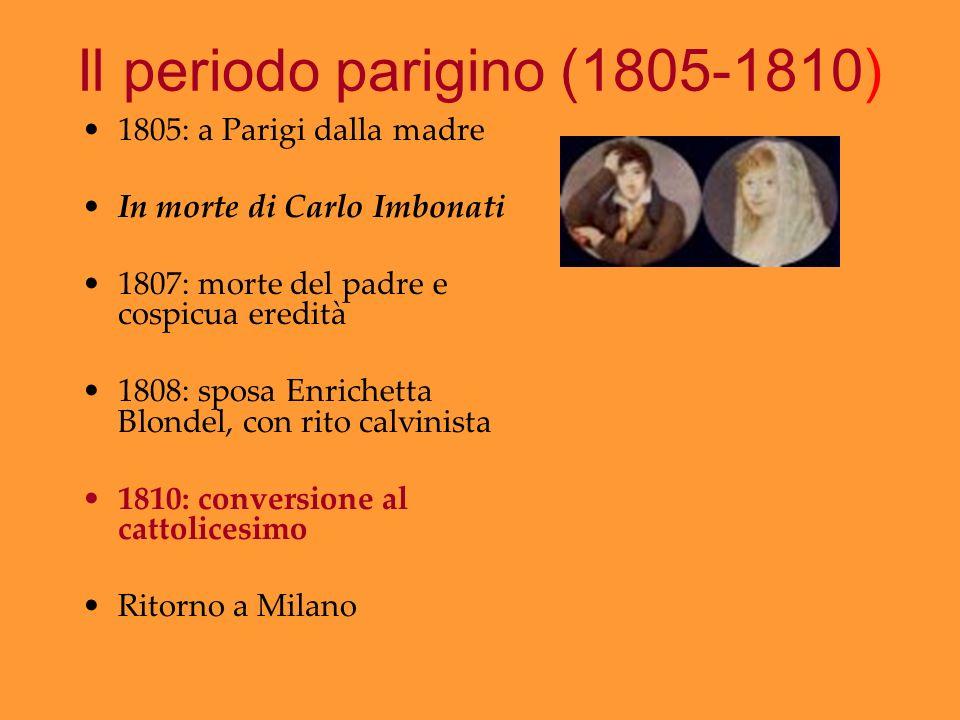 Il periodo parigino (1805-1810) 1805: a Parigi dalla madre In morte di Carlo Imbonati 1807: morte del padre e cospicua eredità 1808: sposa Enrichetta