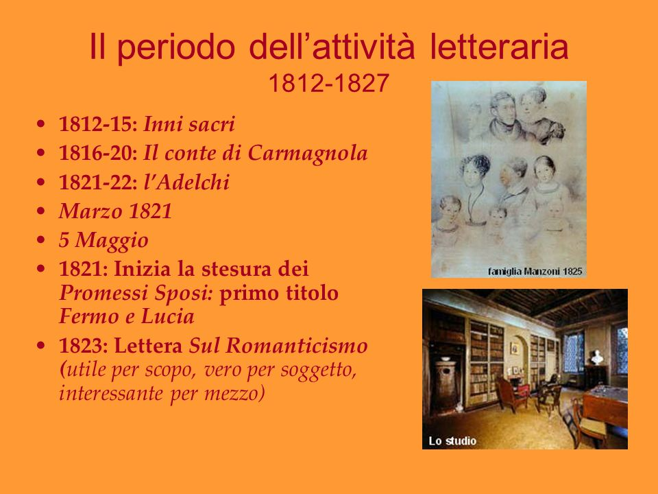 Il periodo dellattività letteraria 1812-1827 1812-15: Inni sacri 1816-20: Il conte di Carmagnola 1821-22: lAdelchi Marzo 1821 5 Maggio 1821: Inizia la
